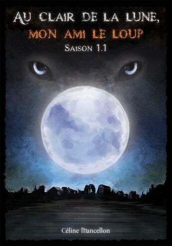 Couverture du livre « Au clair de la lune, mon ami le loup ; saison 1.1 » de Celine Mancellon aux éditions Sharon Kena