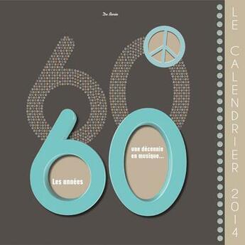 Couverture du livre « Calendrier 2014 ; les années 60 une décennie en musique » de Remi Bouet aux éditions De Boree