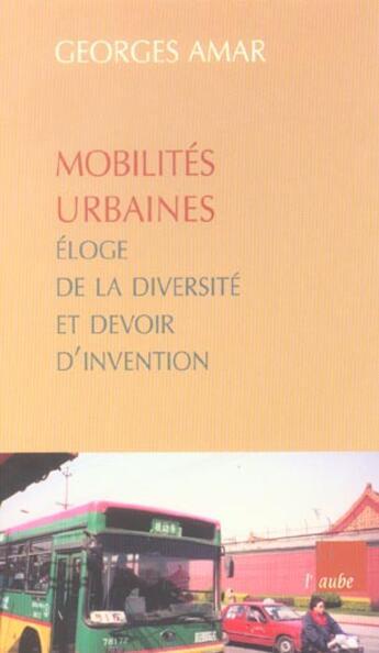 Couverture du livre « Mobilites Urbaines ; Eloge De La Diversite Et Devoir D'Invention » de Georges Amar aux éditions Editions De L'aube