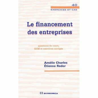 Couverture du livre « Le financement des entreprises ; questions de cours, QCM et exercices corrigés » de Etienne Redor et Amelie Charles aux éditions Economica