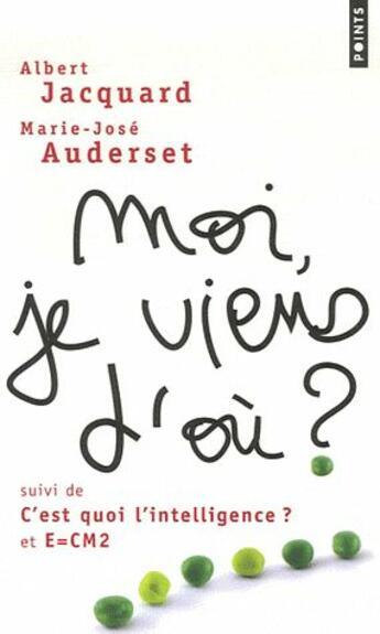 Couverture du livre « Moi, je viens d'où ? c'est quoi l'intelligence ? E=CM2 » de Albert Jacquard et Marie-Jose Auderset aux éditions Points