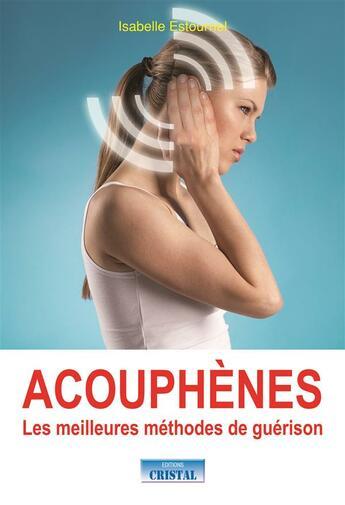 Couverture du livre « Acouphènes ; les meilleures méthodes de guérison » de Isabelle Estournel aux éditions Cristal