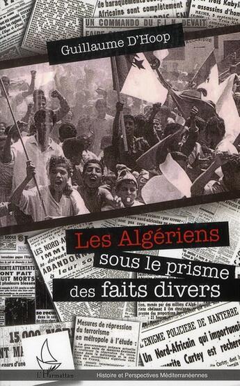 Couverture du livre « Algériens sous le prisme des faits divers » de Guillaume D'Hoop aux éditions L'harmattan