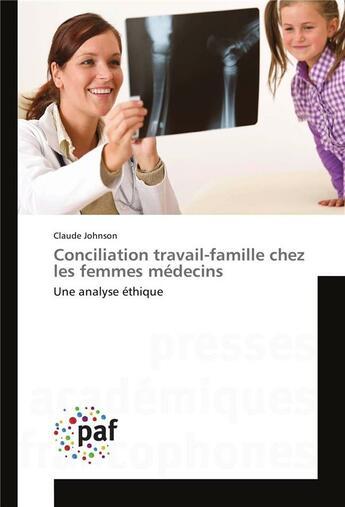 Couverture du livre « Conciliation travail-famille chez les femmes médecins ; une analyse éthique » de Claude Johnson aux éditions Presses Academiques Francophones