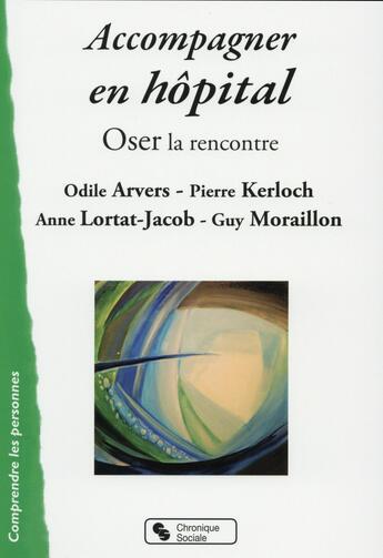 Couverture du livre « Accompagner en hôpital ; articuler la blessure à l'espérance » de Odile Arvers et Pierre Kerloch et Anne Lortat-Jacob et Guy Moraillon aux éditions Chronique Sociale