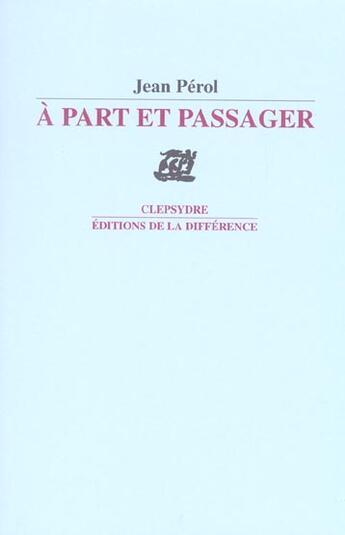 Couverture du livre « A Part Et Passager » de Jean Perol aux éditions La Difference