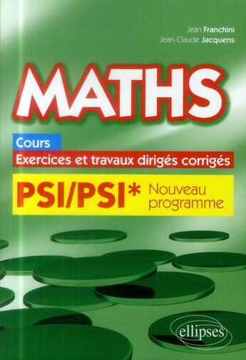 Couverture du livre « Maths, cours, exercices et travaux diriges corriges - psi/psi* programme 2014 » de Franchini/Jacquens aux éditions Ellipses