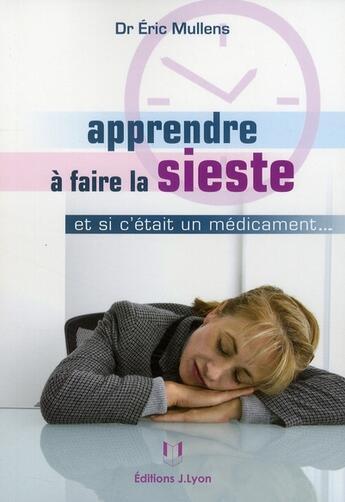 Couverture du livre « Apprendre à faire la sieste » de Eric Mullens aux éditions Josette Lyon