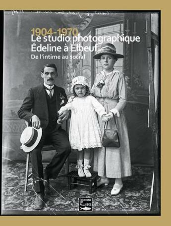 Couverture du livre « 1904-1970 ; le studio photographique Edeline à Elbeuf, de l'intime au social » de Collectif aux éditions Des Falaises