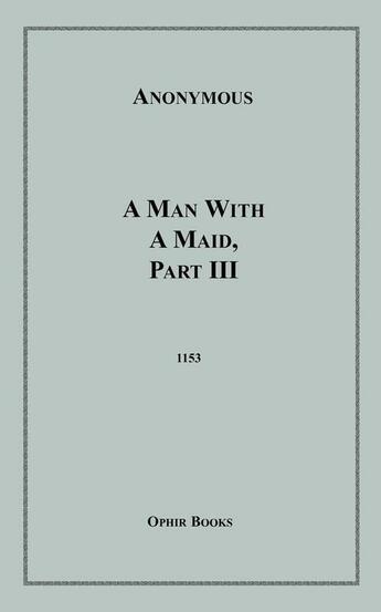 Couverture du livre « A Man With a Maid, Part III » de Anon Anonymous aux éditions Disruptive Publishing