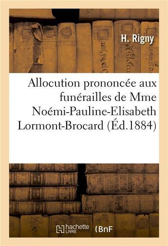 Couverture du livre « Allocution prononcee aux funerailles de mme noemi-pauline-elisabeth lormont-brocard » de Rigny H. aux éditions Hachette Bnf