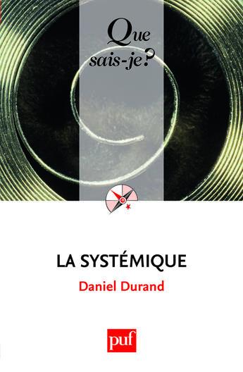 Couverture du livre « La systémique (11e édition) » de Daniel Durand aux éditions Que Sais-je ?