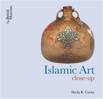 Couverture du livre « Islamic art close-up » de Sheila R. Canby aux éditions British Museum