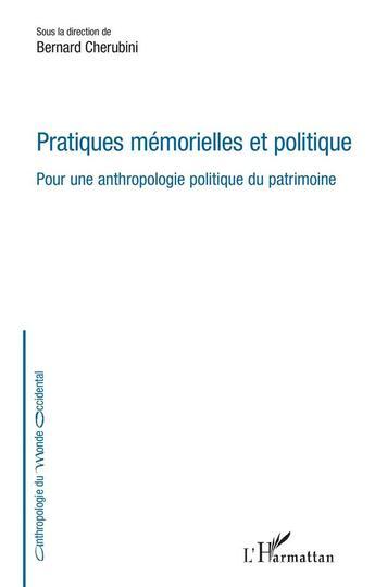 Couverture du livre « Pratiques mémorielles et politique pour une anthropologie politique du patrimoine » de Bernard Cherubini aux éditions L'harmattan