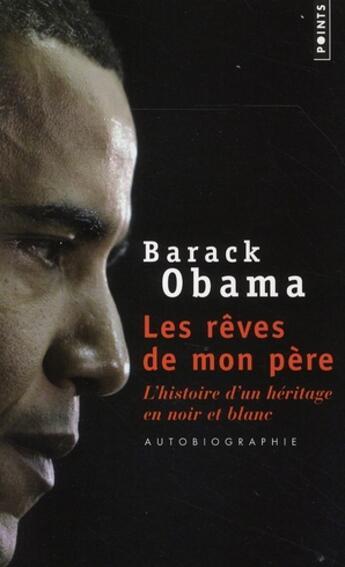 Couverture du livre « Les rêves de mon père ; l'histoire d'un héritage en noir et blanc » de Barack Obama aux éditions Points