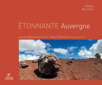 Couverture du livre « Etonnante Auvergne » de L Blanchon V Therme aux éditions Chamina