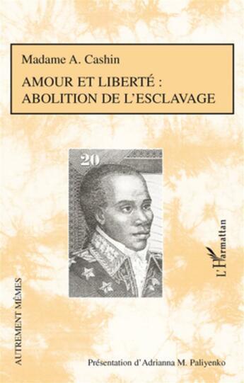 Couverture du livre « Amour et liberté ; abolition de l'esclavage » de Madame A. Cashin aux éditions L'harmattan