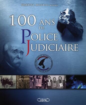 Couverture du livre « 100 ans de Police Judiciaire » de Martine Monteil aux éditions Michel Lafon