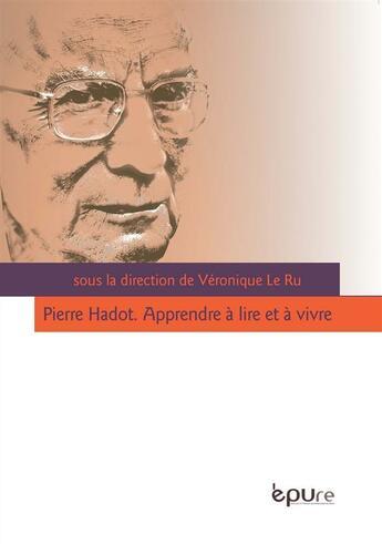 Couverture du livre « Pierre Hadot ; apprendre à lire et à vivre » de Veronique Le Ru aux éditions Pu De Reims
