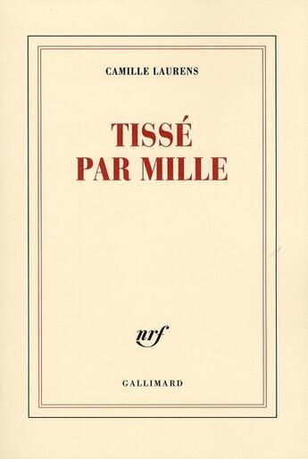 Couverture du livre « Tissé par mille » de Camille Laurens aux éditions Gallimard