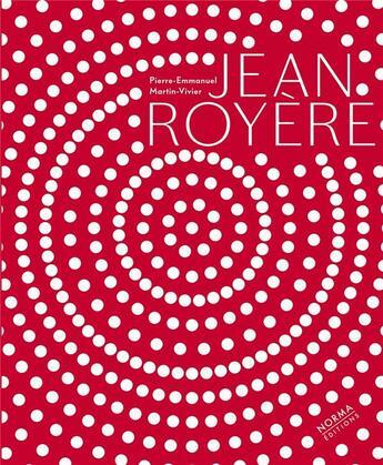 Couverture du livre « Jean Royère » de Jean-Louis Gaillemin et Pierre-Emmanuel Martin-Vivier aux éditions Norma