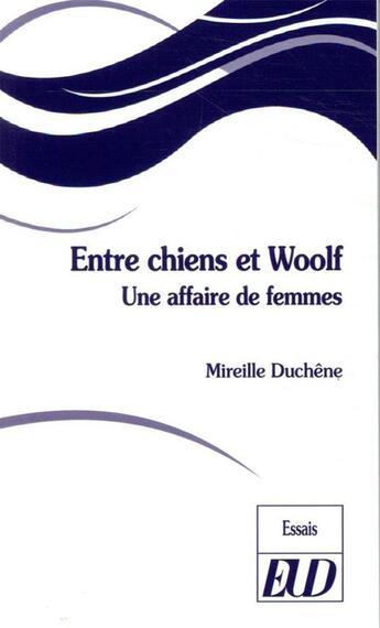 Couverture du livre « Entre chiens et Woolf ; une affaire de femmes » de Mireille Duchene aux éditions Pu De Dijon