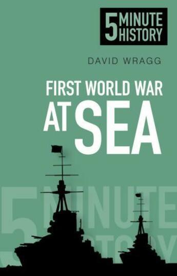 Couverture du livre « 5 Minute History: First World War at Sea » de Wragg David aux éditions History Press Digital