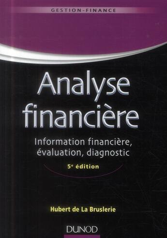 Couverture du livre « Analyse financière ; information financière, évaluation, diagnostic (5e édition) » de Hubert De La Bruslerie aux éditions Dunod