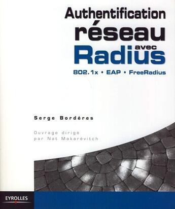 Couverture du livre « Authentification réseau avec Radius ; 802.1x, EAP, FreeRadius » de Serge Borderes aux éditions Eyrolles