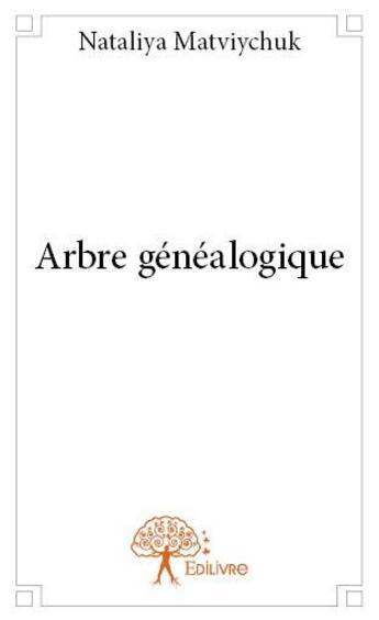 Couverture du livre « Arbre généalogique » de Nataliya Matviychuk aux éditions Edilivre-aparis