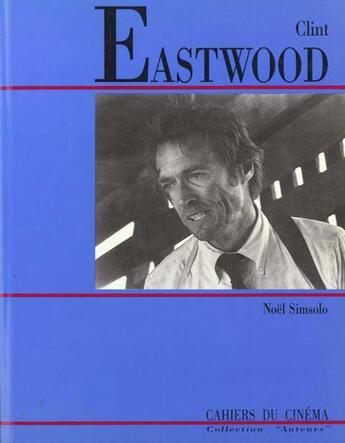 Couverture du livre « Clint Eastwood » de Noel Simsolo aux éditions Cahiers Du Cinema