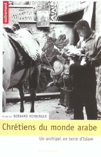 Couverture du livre « Chrétiens du monde arabe ; un archipel en terre d'islam » de Bernard Heyberger aux éditions Autrement