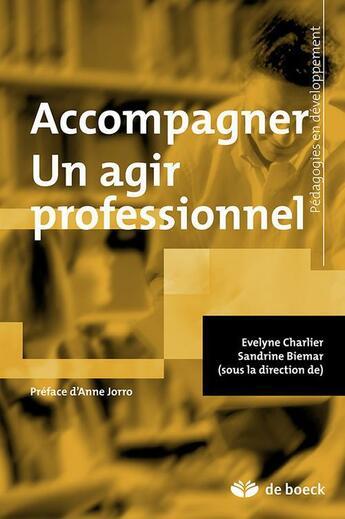 Couverture du livre « Accompagner ; un agir professionnel » de Evelyne Charlier et Sandrine Biemar aux éditions De Boeck Superieur