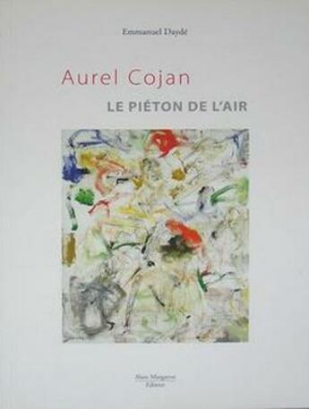 Couverture du livre « Aurel Cojan ; le piéton de l'air » de Emmanuel Dayde aux éditions Alain Margaron
