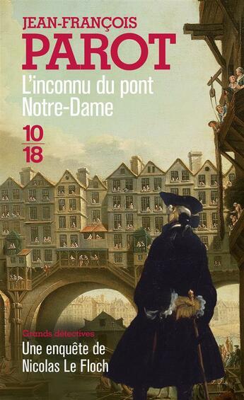 Couverture du livre « Les enquêtes de Nicolas Le Floch T.13 ; l'inconnu du pont Notre-Dame » de Jean-Francois Parot aux éditions 10/18