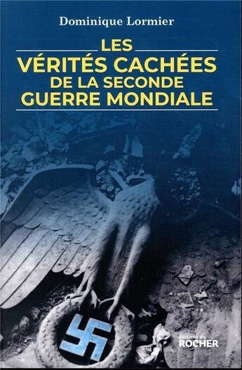 Couverture du livre « Les vérités cachées de la Seconde Guerre mondiale » de Dominique Lormier aux éditions Rocher