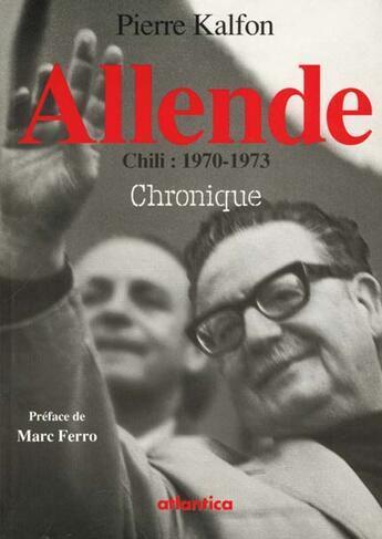 Couverture du livre « Allende Chili  1970-1973 Chronique » de Kalfon Pierre aux éditions Atlantica
