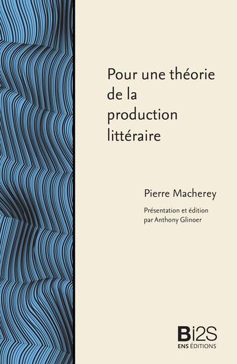 Couverture du livre « Pour une théorie de la production littéraire » de Pierre Macherey aux éditions Ens Editions