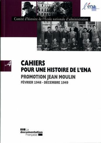 Couverture du livre « CAHIERS POUR UNE HISTOIRE DE L'ENA N.4 ; promotion Jean Moulin ; 1948-1949 » de Documentation Francaise aux éditions Documentation Francaise