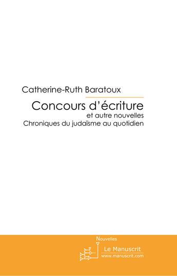 Couverture du livre « Concours d'écriture at autres nouvelles chroniques du judaïsme au quotidien » de Baratoux C-R. aux éditions Le Manuscrit