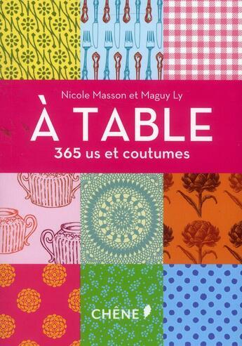 Couverture du livre « À table ; 365 us et coutumes » de Nicole Masson et Maguy Ly aux éditions Chene