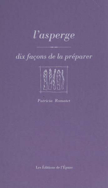Couverture du livre « Asperge, Dix Facons... » de Patricia Romatet aux éditions Epure