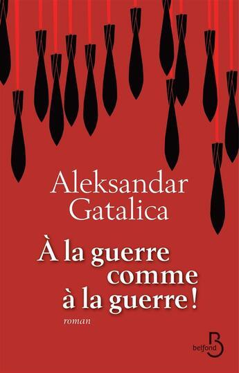 Couverture du livre « à la guerre comme à la guerre » de Aleksandar Gatalica aux éditions Belfond