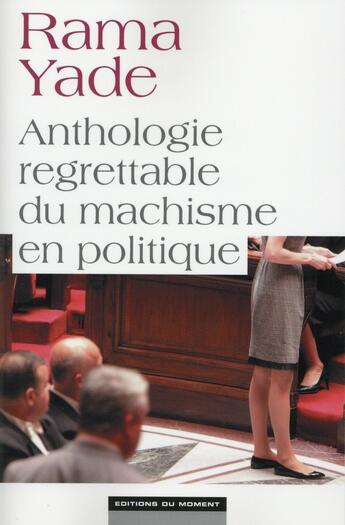 Couverture du livre « Anthologie regrettable du machisme en politique » de Rama Yade aux éditions Editions Du Moment
