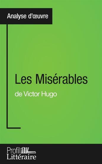 Couverture du livre « Les misérables de Victor Hugo ; analyse approfondie » de Harmony Vanderborght aux éditions Profil Litteraire