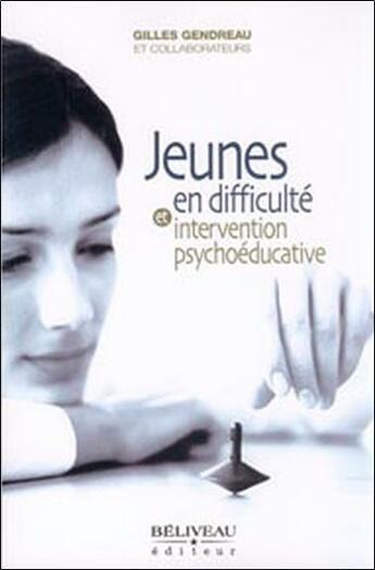 Couverture du livre « Jeunes en difficulté et intervention psychoéducative » de Gilles Gendreau aux éditions Sciences Et Culture