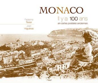 Couverture du livre « Monaco ; il y a 100 ans ; en cartes postales anciennes » de Fabienne Texier et Jean Higueras aux éditions Patrimoines & Medias