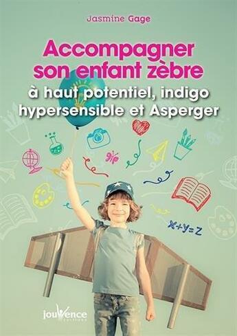 Couverture du livre « Accompagner son enfant zèbre ; à haut potentiel, indigo, hypersensible ou Asperger » de Jasmine Gage aux éditions Jouvence