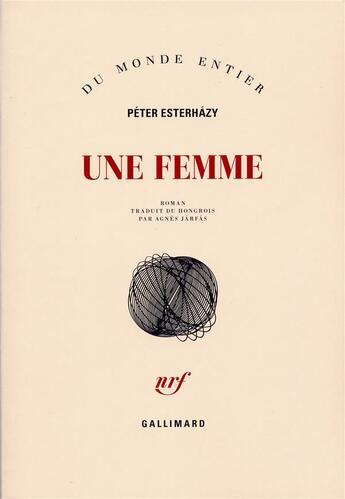 Couverture du livre « Une femme » de Peter Esterhazy aux éditions Gallimard