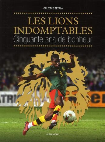 Couverture du livre « Les lions indomptables ; cinquante ans de bonheur » de Calixthe Beyala aux éditions Albin Michel